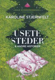 Anmeldelse af Usete steder & andre historier af Karoline Stjernfelt